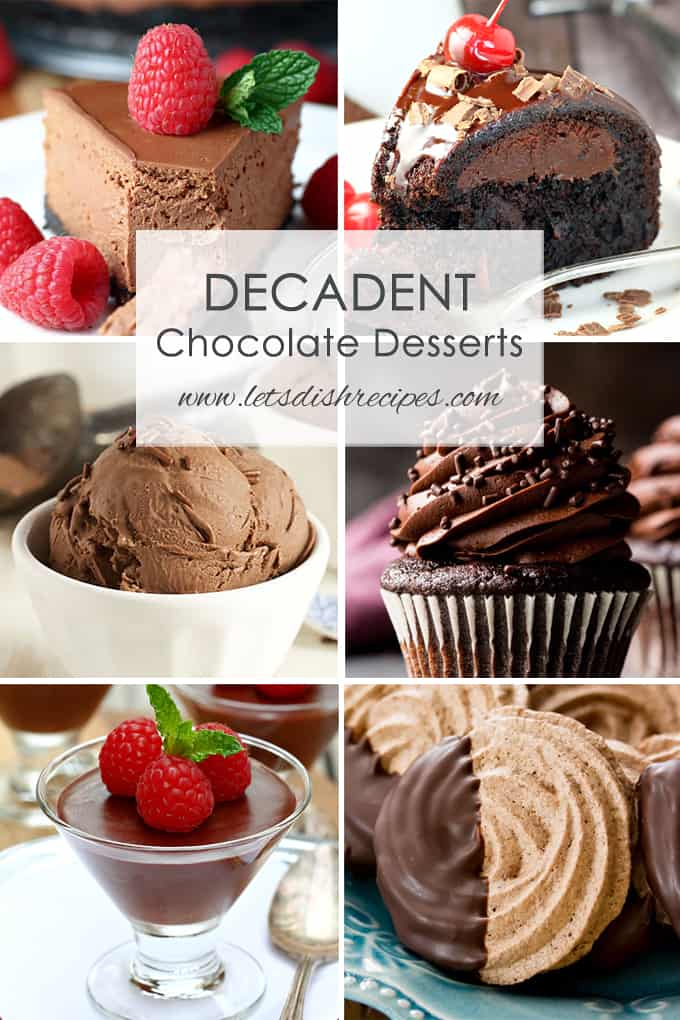 Decadent Chocolate Desserts Lets Dish Recipes